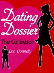 Dating Dossier: The Complete Dating Collection ebook by Erin Donnelly