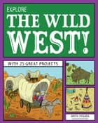 Explore the Wild West! - With 25 Great Projects ebook by Anita Yasuda, Bryan Stone
