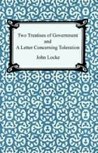 Two Treatises of Government and A Letter Concerning Toleration ebook by John Locke