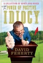 The Power of Positive Idiocy ekitaplar by David Feherty