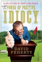 The Power of Positive Idiocy ebook by David Feherty