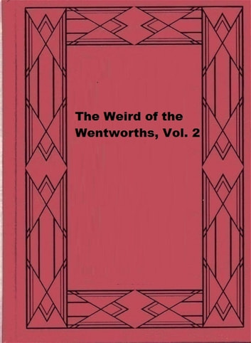 The Weird of the Wentworths, Vol. 2 ebook by Johannes Scotus