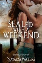 SEALed with a Weekend ebook by Natasza Waters