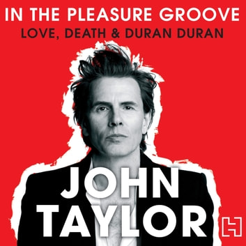 In The Pleasure Groove - Love, Death and Duran Duran audiobook by John Taylor