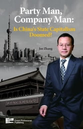 Party Man, Company Man: Is China's State Capitalism Doomed? ebook by Zhang, Joe