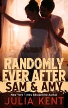 Randomly Ever After: Sam and Amy (Random #5) - Romantic Comedy ebook by Julia Kent