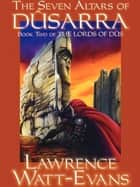 The Seven Altars of Dusarra - The Lords of Dus, Book 2 ebook by Lawrence Watt-Evans Lawrence Lawrence Watt-Evans Watt-Evans