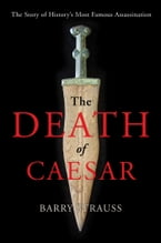 The Death of Caesar, The Story of History's Most Famous Assassination