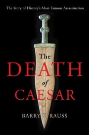The Death of Caesar - The Story of History's Most Famous Assassination ebook by Barry Strauss
