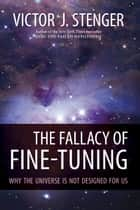The Fallacy of Fine-Tuning ebook by Victor J. Stenger