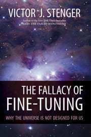 The Fallacy of Fine-Tuning - Why the Universe Is Not Designed for Us ebook by Victor J. Stenger