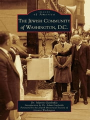 Jewish Community of Washington, D.C., The ebook by Dr. Martin Garfinkle,Dr. Adam Garfinkle,Jewish Historical Society of Greater Washington