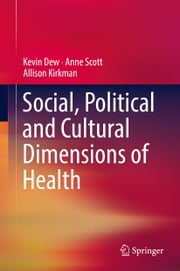 Social, Political and Cultural Dimensions of Health ebook by Kevin Dew,Anne Scott,Allison Kirkman