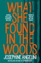 What She Found in the Woods 電子書 by Josephine Angelini