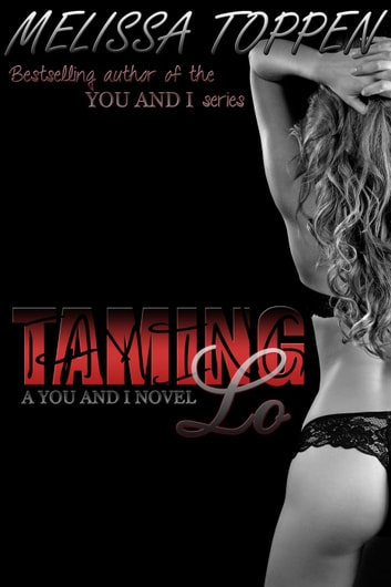 Taming Lo: A You and I Novel - You and I, #4 ebook by Melissa Toppen
