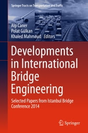 Developments in International Bridge Engineering - Selected Papers from Istanbul Bridge Conference 2014 ebook by Alp Caner,Polat Gülkan,Khaled Mahmoud