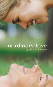 Unordinary Love ebook by Antonio F. Vianna