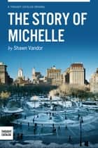 The Story of Michelle ebook by Shawn Vandor