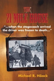 The Twenty - One Mile House ebook by Häack, Michael R.