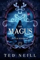 The Magus - Elk Riders, #5 ebook by Ted Neill