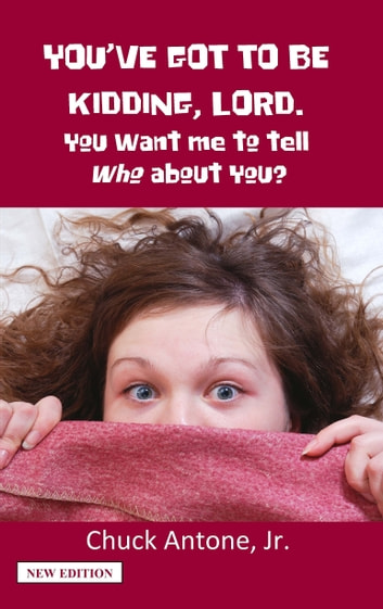 You've Got To Be Kidding, Lord. You Want Me To Tell WHO About You? ebook by Chuck Antone Jr