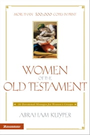 Women of the Old Testament - 50 Devotional Messages for Women's Groups ebook by Abraham Kuyper