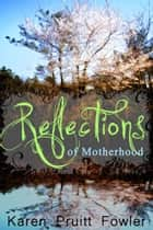 Reflections of Motherhood ebook by Karen Fowler