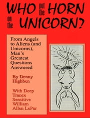 Who put the Horn on the Unicorn? ebook by Denny Highben