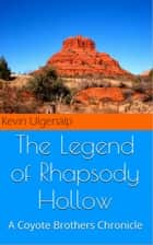 The Coyote Brothers: The Legend of Rhapsody Hollow ebook by Kevin Ulgenalp