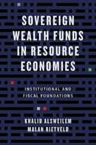 Sovereign Wealth Funds in Resource Economies - Institutional and Fiscal Foundations ebook by Khalid Alsweilem, Malan Rietveld