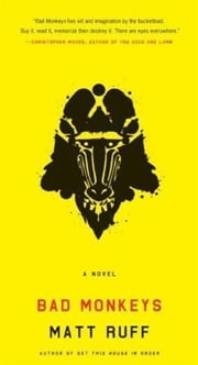 Bad Monkeys - A Novel ebook by Matt Ruff