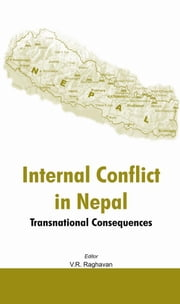 Internal Conflict in Nepal: Transnational Consequences ebook by Raghavan, V. R.