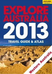 Explore Western Australia 2013 ebook by Explore Australia Publishing