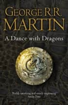 A Dance With Dragons Complete Edition (Two in One) (A Song of Ice and Fire, Book 5) ebook by George R.R. Martin