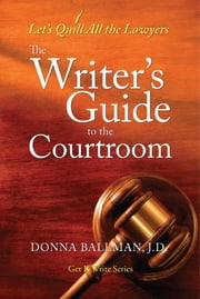The Writer's Guide to the Courtroom - Let's Quill All the Lawyers 電子書 by Donna Ballman