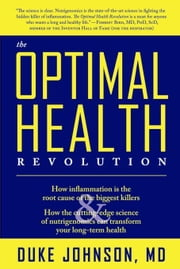 The Optimal Health Revolution - How Inflammation Is the Root Cause of the Biggest Killers and How the Cutting-edge Sceince of Nutrig ebook by Duke Johnson, M.D.