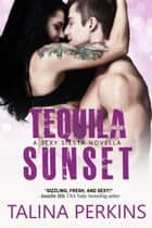 Tequila Sunset - Sexy Siesta, #2 ebook by Talina Perkins