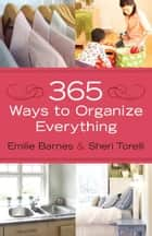 365 Ways to Organize Everything ebook by Emilie Barnes, Sheri Torelli