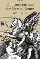 Romanticism and the Uses of Genre ebook by David Duff