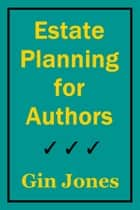 Estate Planning for Authors ebook by Gin Jones
