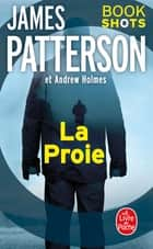 La Proie - Bookshots eBook by James Patterson, Andrew Holmes