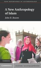 A New Anthropology of Islam ebook by John R.  Bowen