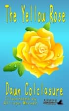 The Yellow Rose ebook by Dawn Colclasure, TBD