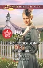 The Substitute Bride & The Gladiator - A 2-in-1 Collection eBook by Janet Dean, Carla Capshaw