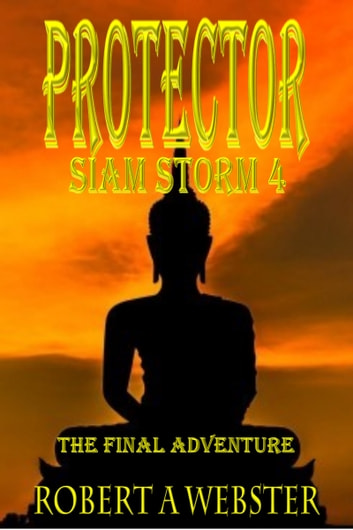 Protector - The Final Adventure - Siam Storm 4 ebook by Robert A Webster