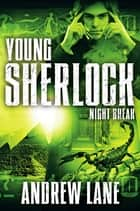 Night Break: Young Sherlock Holmes 8 ebook by Andrew Lane