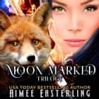 Moon Marked Trilogy audiobook by Aimee Easterling