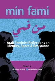 Min Fami - Arab Feminist Reflections on Identity, Space and Resistance ebook by Ghadeer Malek,Ghaida Moussa