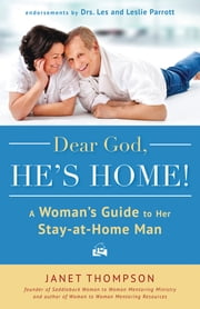 Dear God, He's Home! - A Woman's Guide to Her Stay-at-Home Man ebook by Janet Thompson