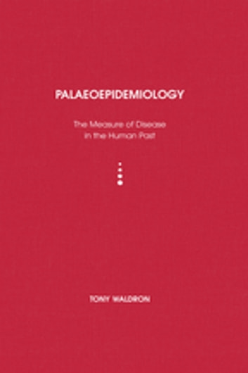 Palaeoepidemiology - The Measure of Disease in the Human Past ebook by Tony Waldron